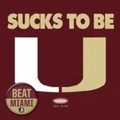 """Sucks to be U Florida State slogan for when they play Miami (""""the U"""") Pinning this for my husband Fsu Miami, Florida State Football, Florida State University, Florida State Seminoles, Football Love, College Football, Football Stuff, U Florida, Cubs Team"""