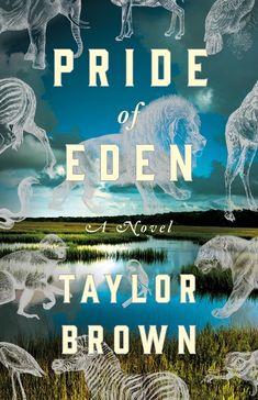 "Pride of Eden by Taylor Brown (March ""Couched in a thrilling narrative, Brown's heartbreaking yet hopeful message of humanity's moral responsibility for the natural world and its magnificent creatures will linger with readers. Summer Reading Lists, Beach Reading, New Books, Good Books, Surveillance Drones, Kindle, Secret Keeper, Man Of The House, Racehorse"