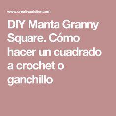 DIY Manta Granny Square. Cómo hacer un cuadrado a crochet o ganchillo