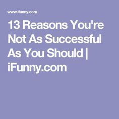 13 Reasons You're Not As Successful As You Should | iFunny.com