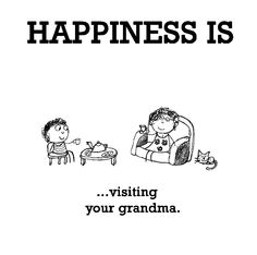 Happiness is, visiting your grandma. - You Happy, I Happy Nanny Quotes, Grandma Quotes, Mom Quotes, Story Quotes, Make Me Happy, Happy Life, Are You Happy, Happy Moments, Happy Thoughts