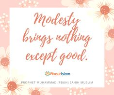Modesty brings nothing except good.