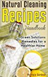 Free Kindle Book -   Natural Cleaning Recipes: Natural Green Cleaning Is Easy With This Handbook of Homemade Products, Non-Toxic Cleaners, and Solutions For a Chemical Free Home.