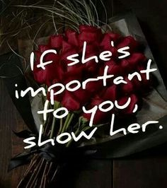 "Show her you love her, Show Her Off, before someone else Does. ""If she's lonely now... she won't be lonely long"" .."