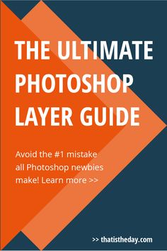 The #1 mistake people make when working with Photoshop is, not using layers. This is your ultimate guide to use Photoshop layers like a pro for your design projects | thatistheday.com