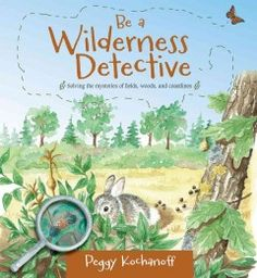 """Read """"Be a Wilderness Detective"""" by Peggy Kochanoff available from Rakuten Kobo. Why is that tree lumpy? How do insects stay alive in the winter? What are tides, anyway? In Be a Wilderness Detective, b. Reading Bingo, Different Types Of Animals, Detective Series, Literacy Skills, Biologist, Nature Study, Get Outside, Science And Nature, Beautiful Artwork"""
