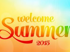 Welcome Summer 2015