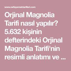 Orjinal Magnolia Tarifi nasıl yapılır? 5.632 kişinin defterindeki Orjinal Magnolia Tarifi'nin resimli anlatımı ve deneyenlerin fotoğrafları burada. Yazar: Latife Yaşar