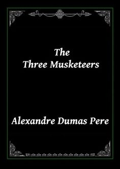 The Three Musketeers by Alexander Dumas