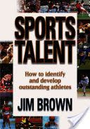 Sports talent : [how to identify and develop outstanding athletes] / Jim Brown