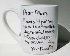 i created this dear mom mug initially to make my mom laugh and tick off my siblings it has since become very popular please check out my other original - What To Get Dad For Christmas 2014
