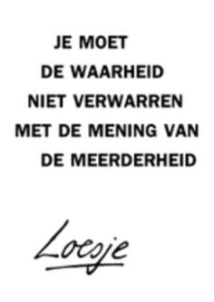 Loesje: Je moet de waarheid niet verwarren met de mening van de meerderheid (Don't confuse truth with the majority's opinion)