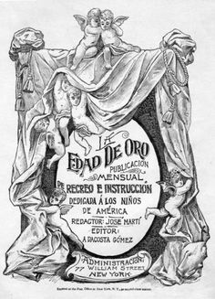 "'' La Edad De Oro ''  Jose Marti- After his death, one of his poems from the book, ""Versos Sencillos"" (Simple Verses) was adapted to the song, ""Guantanamera"", which has become the definitive patriotic song of Cuba."