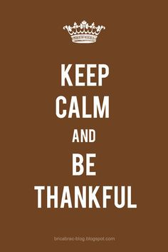 Keep Calm + Be Thankful