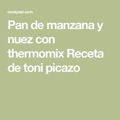 Pan de manzana y nuez con thermomix Receta de toni picazo