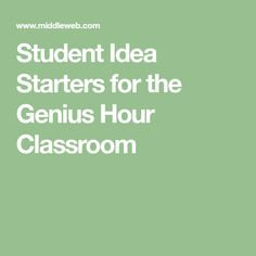 Student Idea Starters for the Genius Hour Classroom