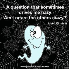 a question that sometimes drives me hazy am i or are the others crazy albert einstein - Christian Halloween Stories