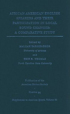 African American English Speakers and Their Participation in Local Sound Changes: A Comparative Study   by Erik R. Thomas & Malcah Yaeger-Dror