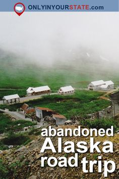 Travel | Alaska | Road Trip | Abandoned | Sight Seeing | Unique