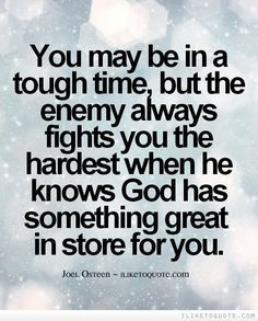 Is the enemy fighting against you? Fight back and don't let him rob you of the greatness God has in store for you!