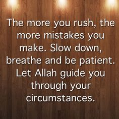 The more you rush, the more #mistakes you make. Slow down, breathe and be patient. Let #Allah guide you through your #circumstances.