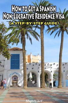 How to Get a Spanish Non-Lucrative Residence Visa (a step-by-step guide). All you need to know about getting a long term Spanish Visa. #bbqboy #expat #Spain #visa #longtermvisa