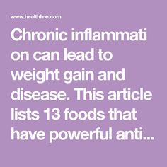 Chronic inflammation can lead to weight gain and disease. This article lists 13 foods that have powerful anti-inflammatory effects.