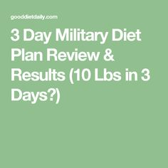 3 Day Military Diet Plan Review & Results (10 Lbs in 3 Days?)