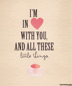 Im in love with you and all these little things love one direction quotes quote heart song lyrics zayn malik liam payne louis tomlinson niall horan harry styles music quotes 1d music lyrics song quotes
