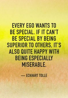 """Eckhart Tolle's Guide to Transforming Your Life """"Every ego wants to be special. If it can't be special by being superior to others, it's also quite happy with being especially miserable. Awakening Quotes, Spiritual Awakening, Spiritual Quotes, Positive Quotes, Ego Quotes, Wisdom Quotes, Quotes To Live By, Life Quotes, 2015 Quotes"""