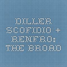 diller scofidio + renfro: THE BROAD