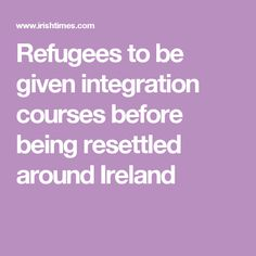 Refugees to be given integration courses before being resettled around Ireland