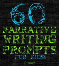 60 Narrative Writing Prompts for Kids (or imaginative adults...at least I think so)
