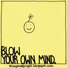 1139: Blow your own mind.