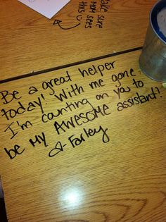 Desk Notes with a Dry Erase marker when there is going to be a sub...Love this!!!! So going to do this~