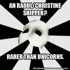 Haha no, I like Hadley Fraser's and Patrik's Raoul! He's the only Raoul I want with Christine..... but yeah, for the most part, I'm a Phantom x Christine....