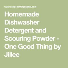 Homemade Dishwasher Detergent and Scouring Powder - One Good Thing by Jillee