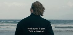"― Calvary (2014) ""What's past is past. Time to move on."""