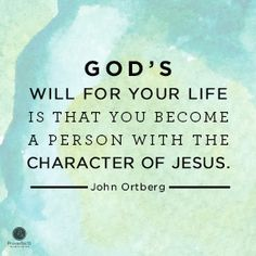 """God's will for your life is that you become a person with the character of Jesus.""  John Ortberg //Facing a difficult decision? Need some wisdom? CLICK for encouragement on discovering God's will."