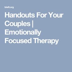 Handouts For Your Couples   Emotionally Focused Therapy