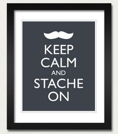 Mustache Poster  Keep Calm and Carry On Poster  by happylandings, $10.00