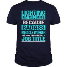 LIGHTING ENGINEER BECAUSE BADASS MIRACLE WORKER ISN'T AN OFFICIAL JOB TITLE T Shirts, Hoodies. Check Price ==► https://www.sunfrog.com/LifeStyle/LIGHTING-ENGINEER--BADASS-OLD-Navy-Blue-Guys.html?41382