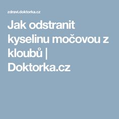 Jak odstranit kyselinu močovou z kloubů | Doktorka.cz Beauty Detox, Health And Beauty, Beauty Elixir, Dieta Detox, Gout, Healthy Lifestyle, Health Fitness, Good Things, Tips