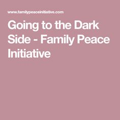 Going to the Dark Side - Family Peace Initiative Process Of Change, Self Exploration, Victim Blaming, Anti Social, Psychopath, Dark Side, The Darkest, Cases, Peace