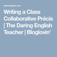 Writing a Class Collaborative Précis   The Daring English Teacher   Bloglovin'