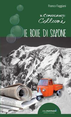 """Franco Faggiani, """"IL COMANDANTE COLLEONI – LE BOLLE DI SAPONE"""", Piazzola sul Brenta, Idea Montagna Editoria e Alpinismo, 2014, 238 pagine, 16,50 euro.     Se fossimo appassionati di fisi..."""