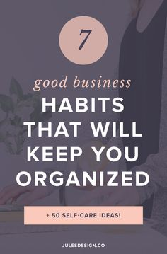 Good business habits that will keep you organized. Take time every quarter to get clear on your business goals and what you want to achieve. Divide these goals out into projects and tasks and set due dates to get them done. Now you'll have a clear picture of what you need to do every single week to make your dreams a reality.