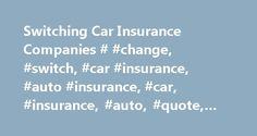 Switching Car Insurance Companies # #change, #switch, #car #insurance, #auto #insurance, #car, #insurance, #auto, #quote, #rate http://stock.nef2.com/switching-car-insurance-companies-change-switch-car-insurance-auto-insurance-car-insurance-auto-quote-rate/  # How To Change Auto Insurance Providers Making the Switch to Another Car Insurance Company If you already have car insurance, it's easy to simply let your policy roll over at the end of each annual period. However, changes in your…