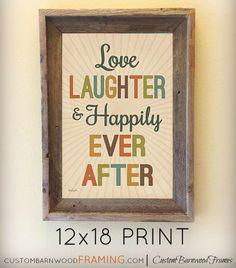 Custom Barnwood Frames - LOVE, LAUGHTER, HAPPILY - FRAMED PRINT, $24.99 (http://www.custombarnwoodframing.com/products/love-laughter-happily-framed-print.html)