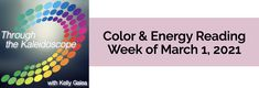 Your Color of the Week and energy reading for the week of March 1, 2021. The week's energy is all about ways you can best be of service — as only you can.